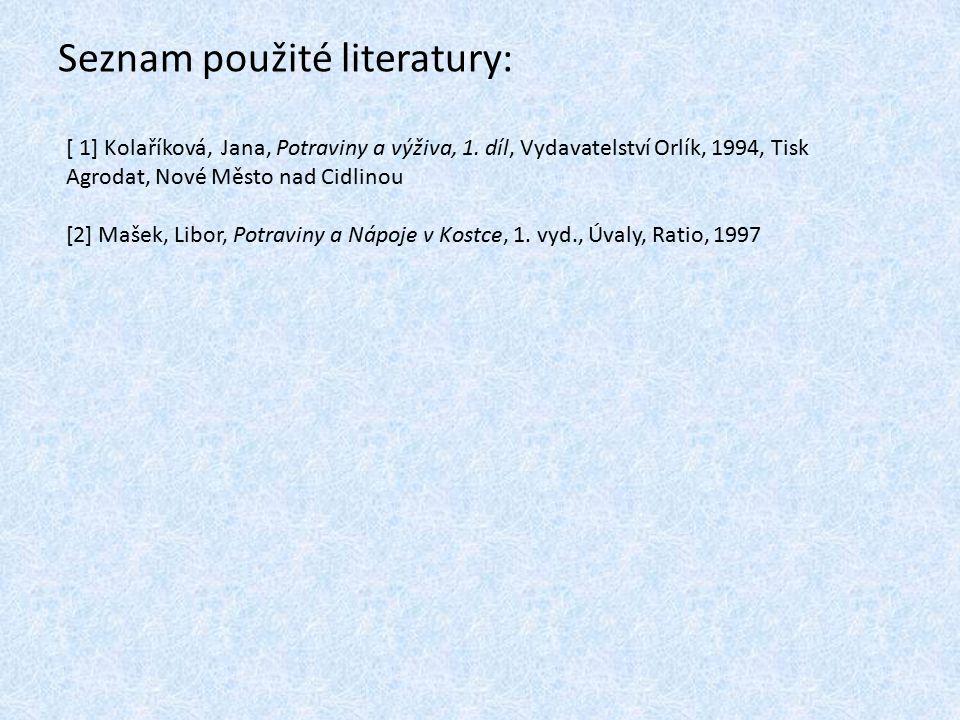 Seznam použité literatury: [ 1] Kolaříková, Jana, Potraviny a výživa, 1. díl, Vydavatelství Orlík, 1994, Tisk Agrodat, Nové Město nad Cidlinou [2] Maš