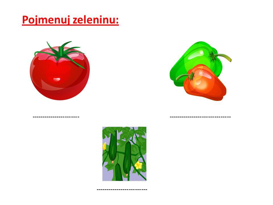 Pojmenuj zeleninu: ----------------------- ------------------------------ -------------------------