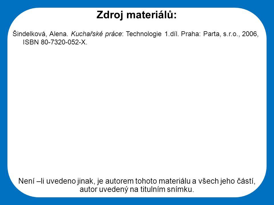 Střední škola Oselce Zdroj materiálů: Šindelková, Alena. Kuchařské práce: Technologie 1.díl. Praha: Parta, s.r.o., 2006, ISBN 80-7320-052-X. Není –li