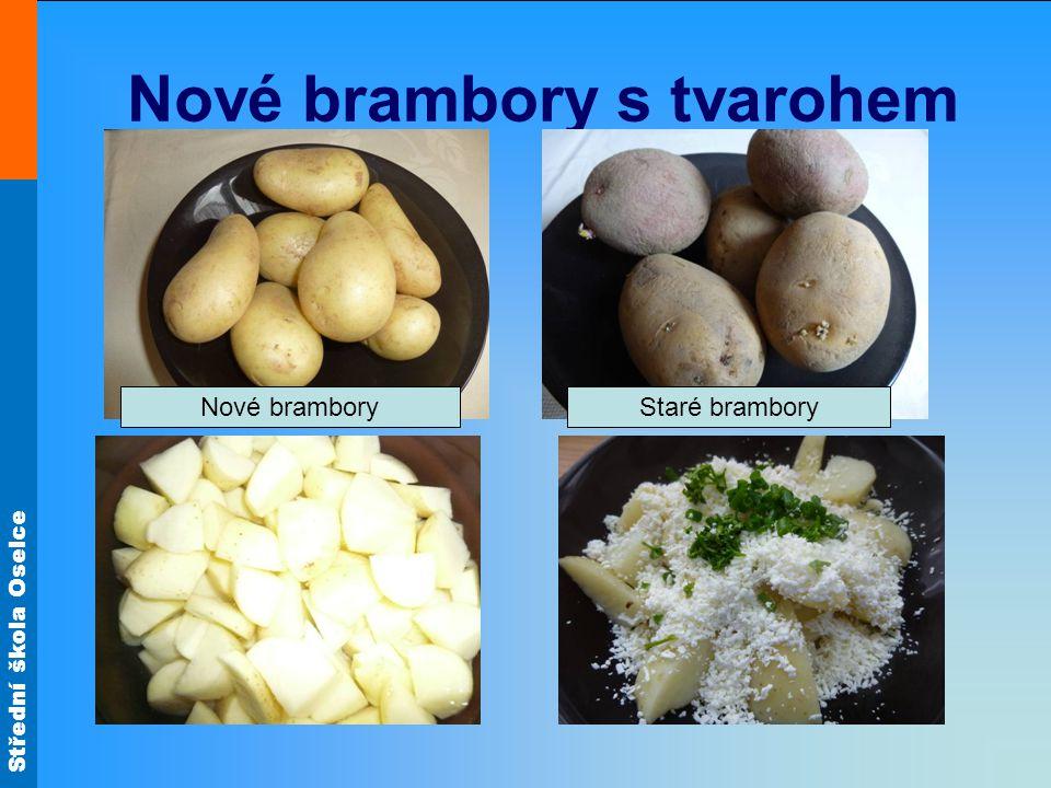 Střední škola Oselce Nové brambory s tvarohem Nové bramboryStaré brambory