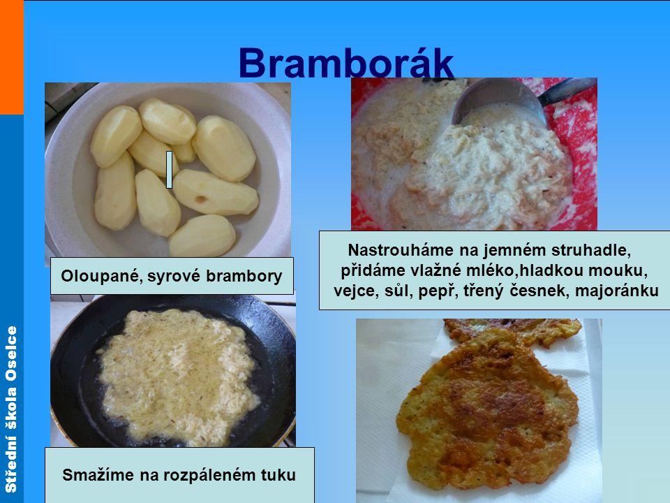 Střední škola Oselce Bramborák Oloupané, syrové brambory Nastrouháme na jemném struhadle, přidáme vlažné mléko,hladkou mouku, vejce, sůl, pepř, třený