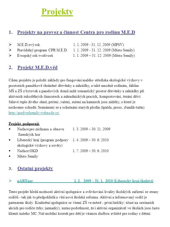 Projekty 1.Projekty na provoz a činnost Centra pro rodinu M.E.D  M.E.D.ový rok 1. 1. 2009 - 31. 12. 2009 (MPSV)  Pravidelný program CPR M.E.D. 1. 1.