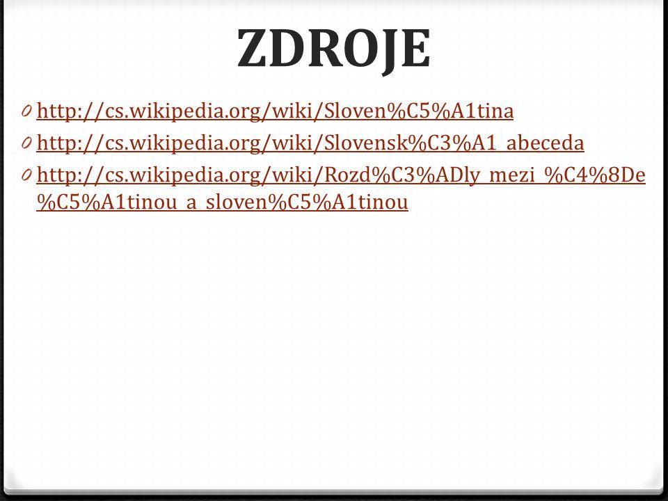 ZDROJE 0 http://cs.wikipedia.org/wiki/Sloven%C5%A1tina http://cs.wikipedia.org/wiki/Sloven%C5%A1tina 0 http://cs.wikipedia.org/wiki/Slovensk%C3%A1_abe