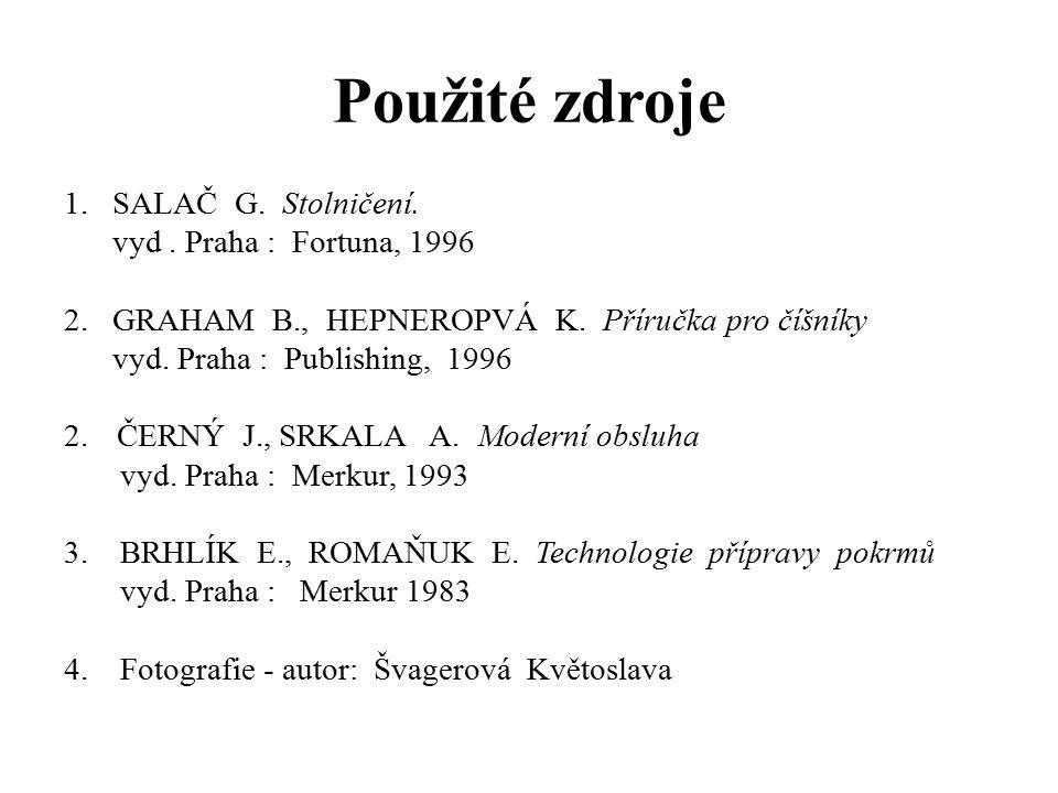 Použité zdroje 1. SALAČ G. Stolničení. vyd. Praha : Fortuna, 1996 2. GRAHAM B., HEPNEROPVÁ K. Příručka pro číšníky vyd. Praha : Publishing, 1996 2.ČER