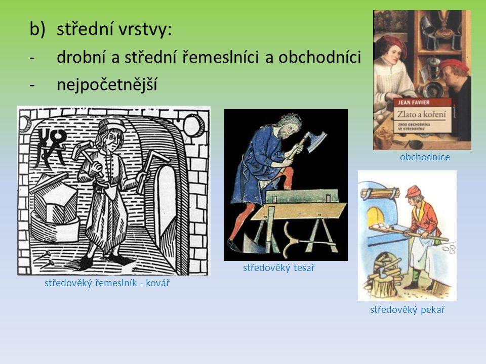 b)střední vrstvy: -d-drobní a střední řemeslníci a obchodníci -n-nejpočetnější středověký řemeslník - kovář středověký tesař středověký pekař obchodni