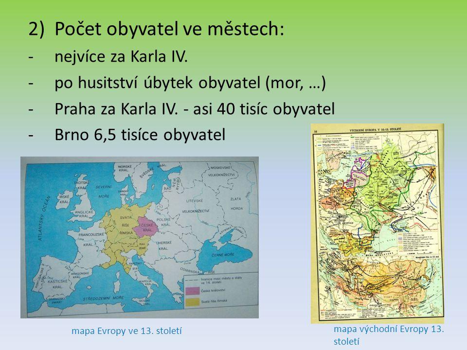 2)Počet obyvatel ve městech: -n-nejvíce za Karla IV. -p-po husitství úbytek obyvatel (mor, …) -P-Praha za Karla IV. - asi 40 tisíc obyvatel -B-Brno 6,