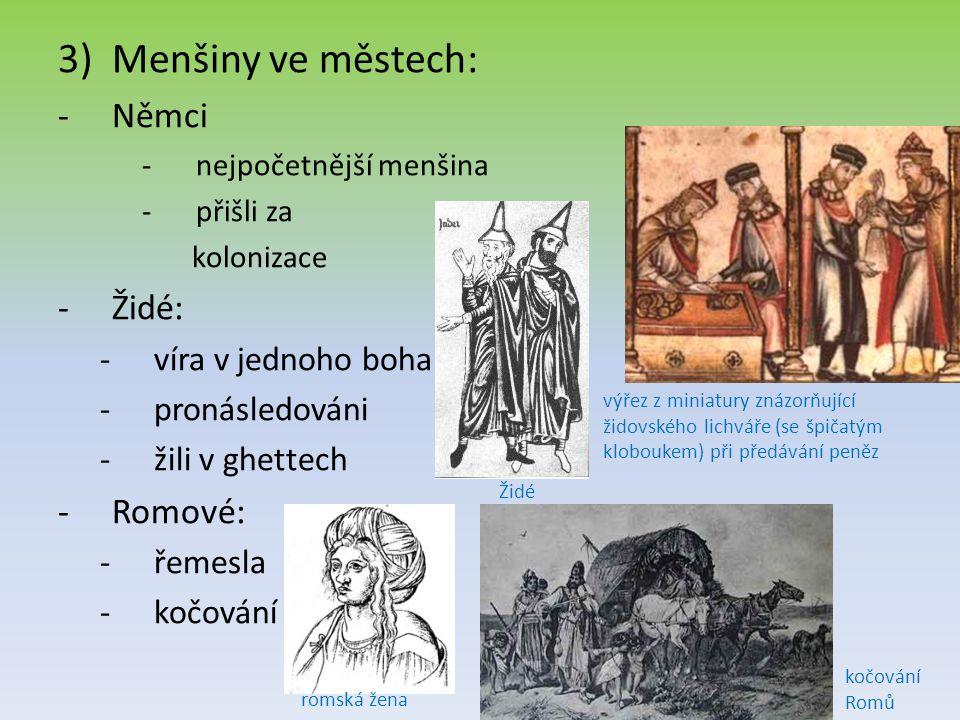 3)Menšiny ve městech: -N-Němci -n-nejpočetnější menšina -p-přišli za kolonizace -Ž-Židé: -v-víra v jednoho boha -p-pronásledováni -ž-žili v ghettech -