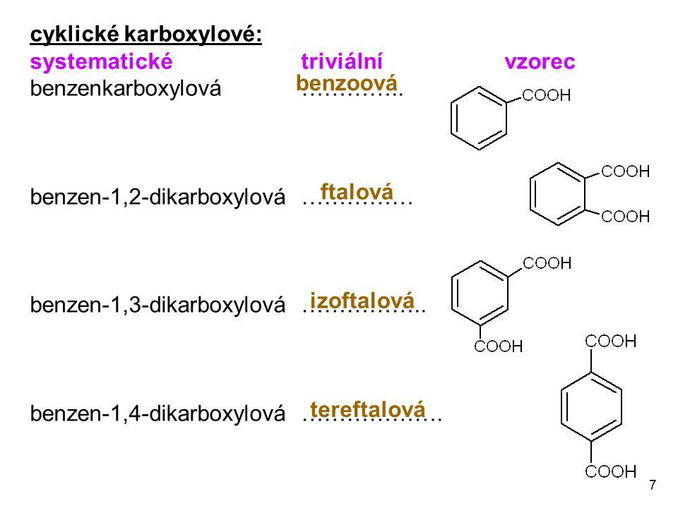 7 cyklické karboxylové: systematické triviální vzorec benzenkarboxylová ………….. benzen-1,2-dikarboxylová …………… benzen-1,3-dikarboxylová…………….. benzen-1