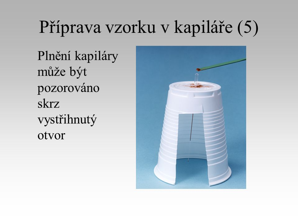 Příprava vzorku v kapiláře (5) Plnění kapiláry může být pozorováno skrz vystřihnutý otvor