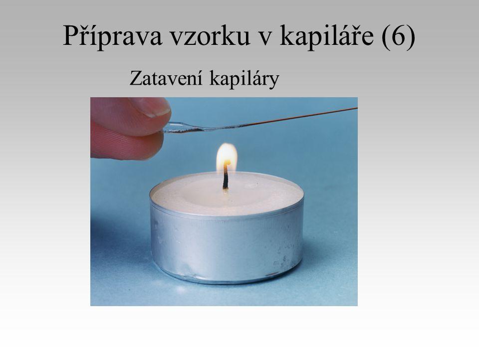 Příprava vzorku v kapiláře (7) Naplnění držáku kapiláry roztaveným voskem svíčky