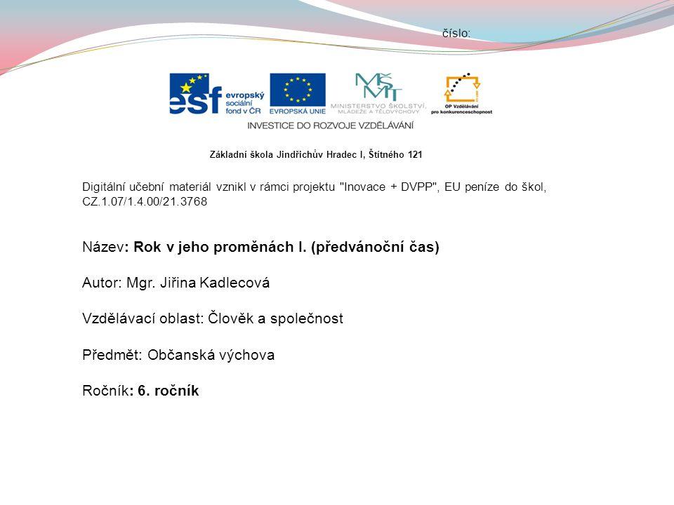 číslo: Digitální učební materiál vznikl v rámci projektu Inovace + DVPP , EU peníze do škol, CZ.1.07/1.4.00/21.3768 Název: Rok v jeho proměnách I.