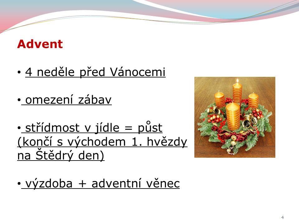 Advent 4 neděle před Vánocemi omezení zábav střídmost v jídle = půst (končí s východem 1.