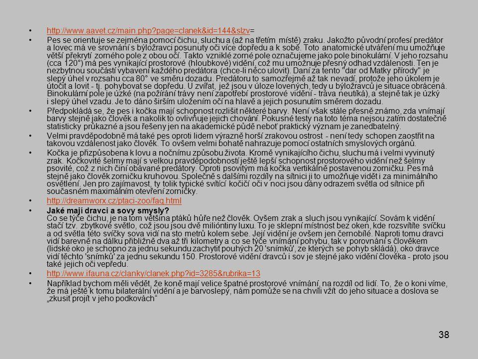 38 http://www.aavet.cz/main.php?page=clanek&id=144&slzv=http://www.aavet.cz/main.php?page=clanek&id=144&slzv Pes se orientuje se zejména pomocí čichu,