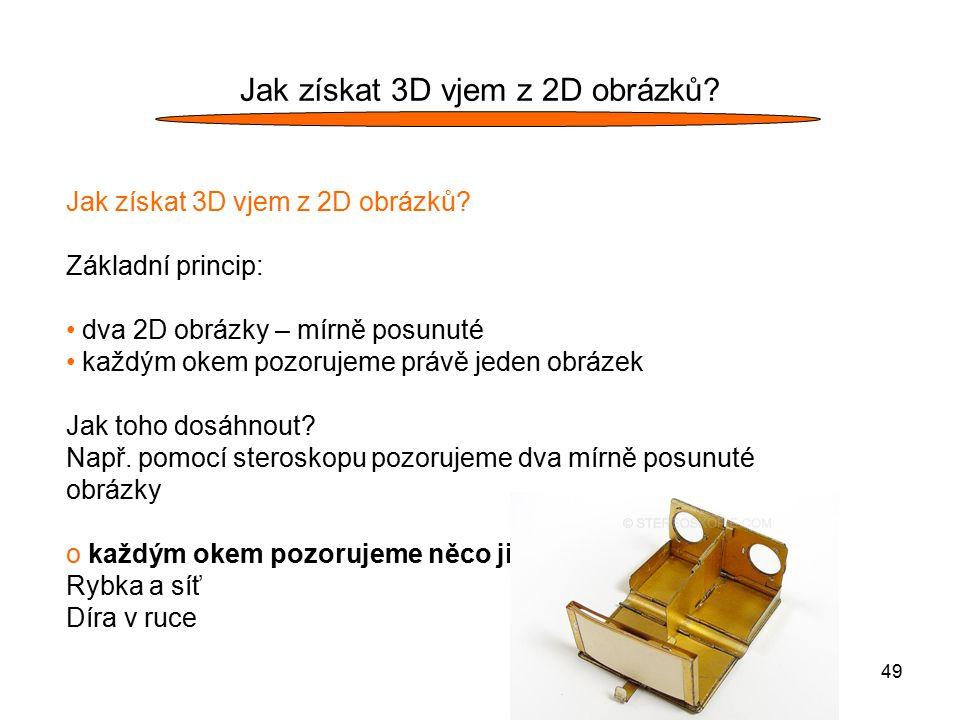 49 Jak získat 3D vjem z 2D obrázků? Základní princip: dva 2D obrázky – mírně posunuté každým okem pozorujeme právě jeden obrázek Jak toho dosáhnout? N