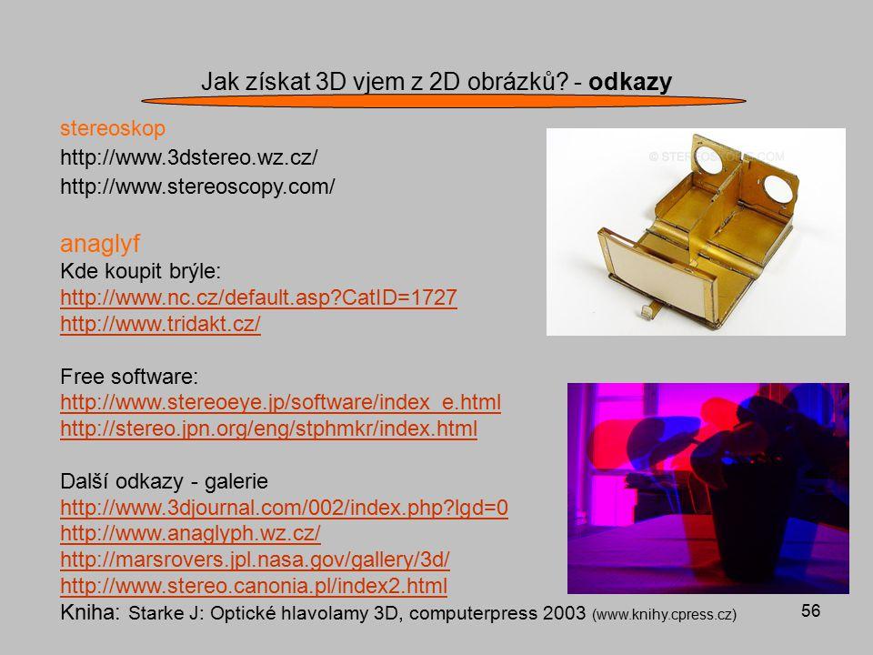56 Jak získat 3D vjem z 2D obrázků? - odkazy stereoskop http://www.3dstereo.wz.cz/ http://www.stereoscopy.com/ anaglyf Kde koupit brýle: http://www.nc