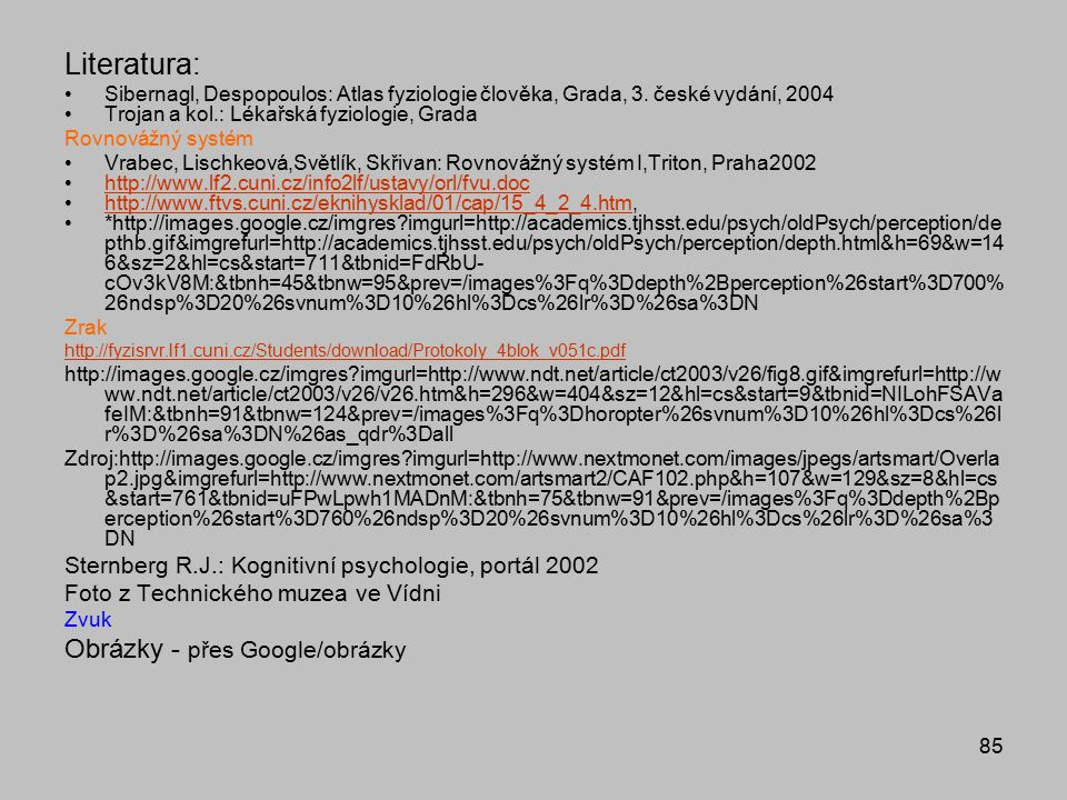 85 Literatura: Sibernagl, Despopoulos: Atlas fyziologie člověka, Grada, 3. české vydání, 2004 Trojan a kol.: Lékařská fyziologie, Grada Rovnovážný sys