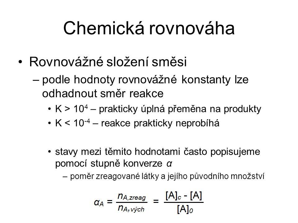 Chemická rovnováha Rovnovážné složení směsi –podle hodnoty rovnovážné konstanty lze odhadnout směr reakce K > 10 4 – prakticky úplná přeměna na produk