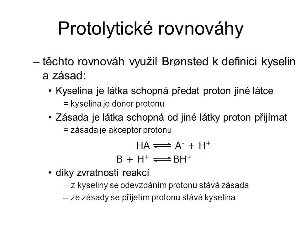 Protolytické rovnováhy –těchto rovnováh využil Brønsted k definici kyselin a zásad: Kyselina je látka schopná předat proton jiné látce = kyselina je d