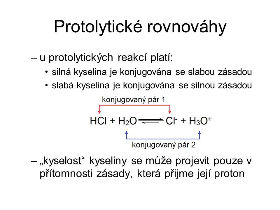 Protolytické rovnováhy –u protolytických reakcí platí: silná kyselina je konjugována se slabou zásadou slabá kyselina je konjugována se silnou zásadou