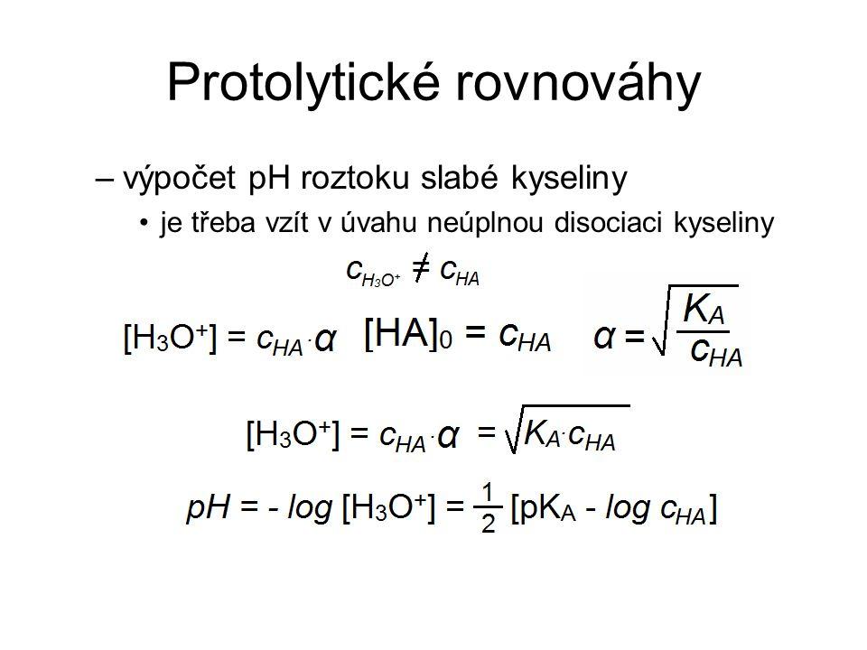 Protolytické rovnováhy –výpočet pH roztoku slabé kyseliny je třeba vzít v úvahu neúplnou disociaci kyseliny