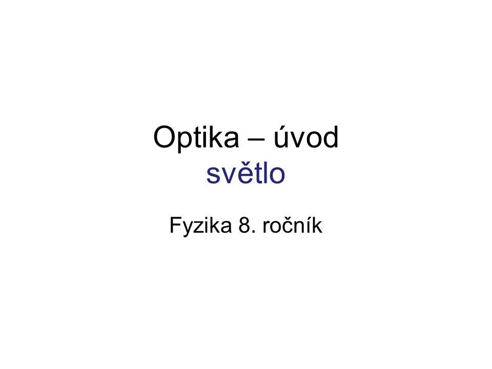 Optika – úvod světlo Fyzika 8. ročník