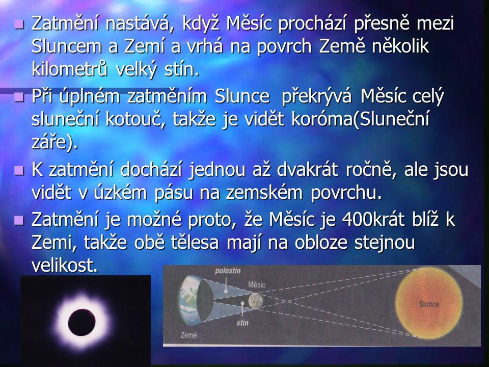 Zatmění nastává, když Měsíc prochází přesně mezi Sluncem a Zemí a vrhá na povrch Země několik kilometrů velký stín. Zatmění nastává, když Měsíc prochá