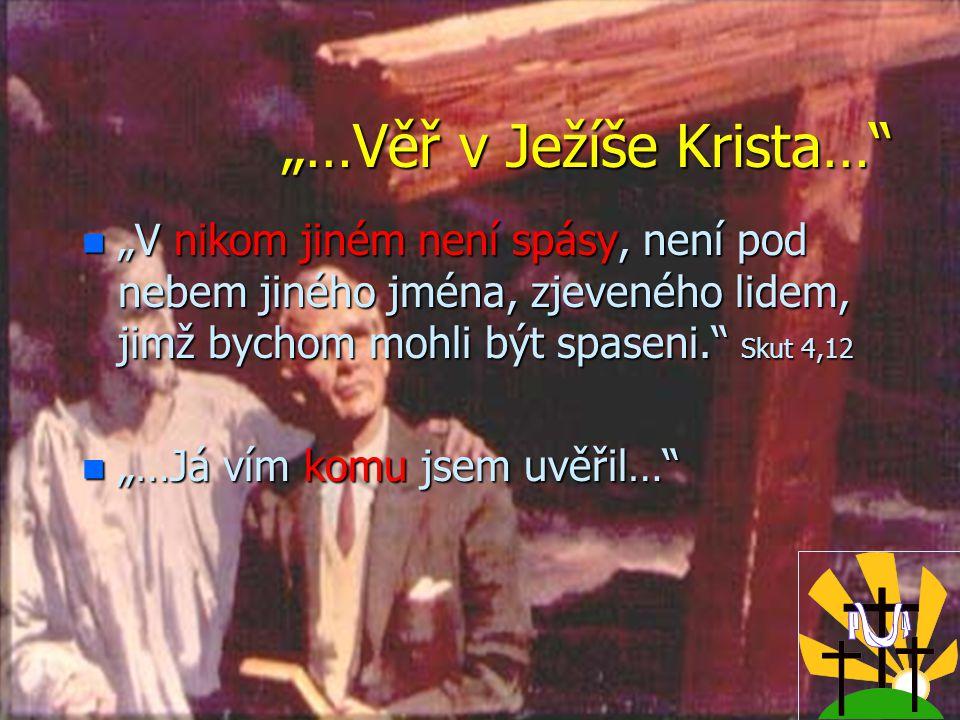 První odpověď: nVnVnVnVěř v Pána Ježíše Krista = n a / že existuje n b / důvěřovat, že pomůže n c / přijmout ho do svého života