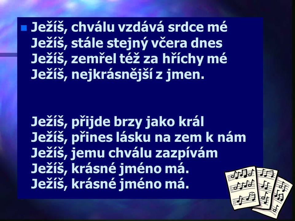 Marta Kubišová: Ježíš, nejkrásnější ze všech jmen n n Ježíš, nejkrásnější ze všech jmen Ježíš, slyší hlas můj každý den Ježíš, mne v mém pádu pozvedá