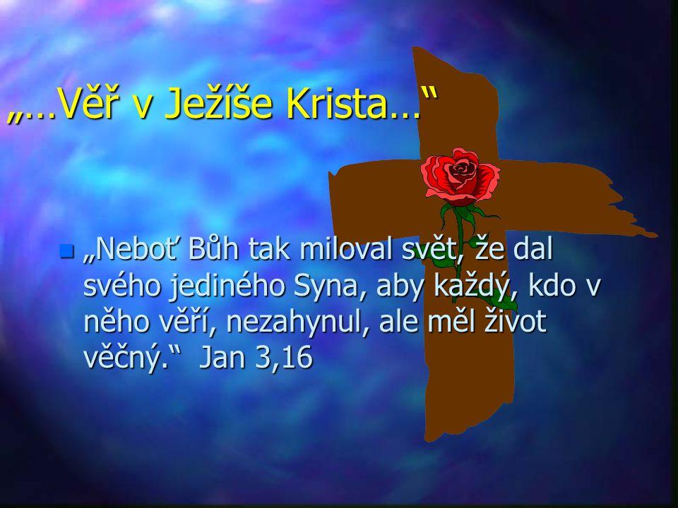 n n Ježíš, chválu vzdává srdce mé Ježíš, stále stejný včera dnes Ježíš, zemřel též za hříchy mé Ježíš, nejkrásnější z jmen. Ježíš, přijde brzy jako kr