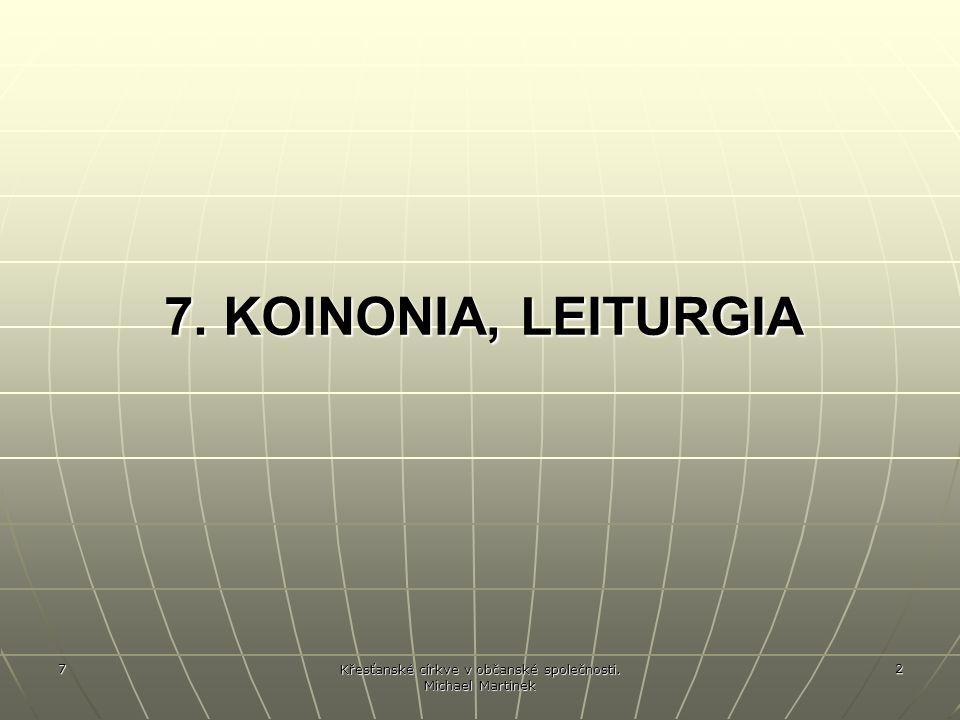 7 Křesťanské církve v občanské společnosti. Michael Martinek 2 7. KOINONIA, LEITURGIA