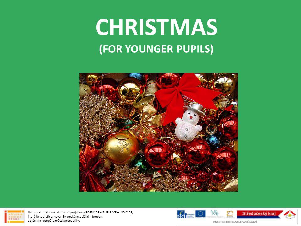 CHRISTMAS (FOR YOUNGER PUPILS) Učební materiál vznikl v rámci projektu INFORMACE – INSPIRACE – INOVACE, který je spolufinancován Evropským sociálním fondem a státním rozpočtem České republiky.