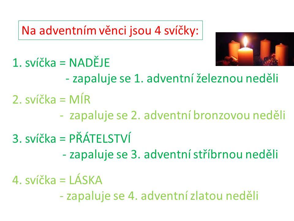 Na adventním věnci jsou 4 svíčky: 1. svíčka = NADĚJE - zapaluje se 1.