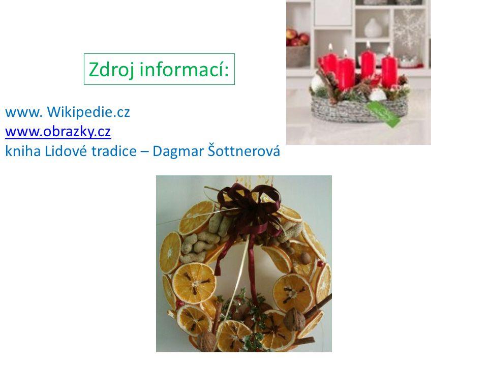 Zdroj informací: www. Wikipedie.cz www.obrazky.cz kniha Lidové tradice – Dagmar Šottnerová