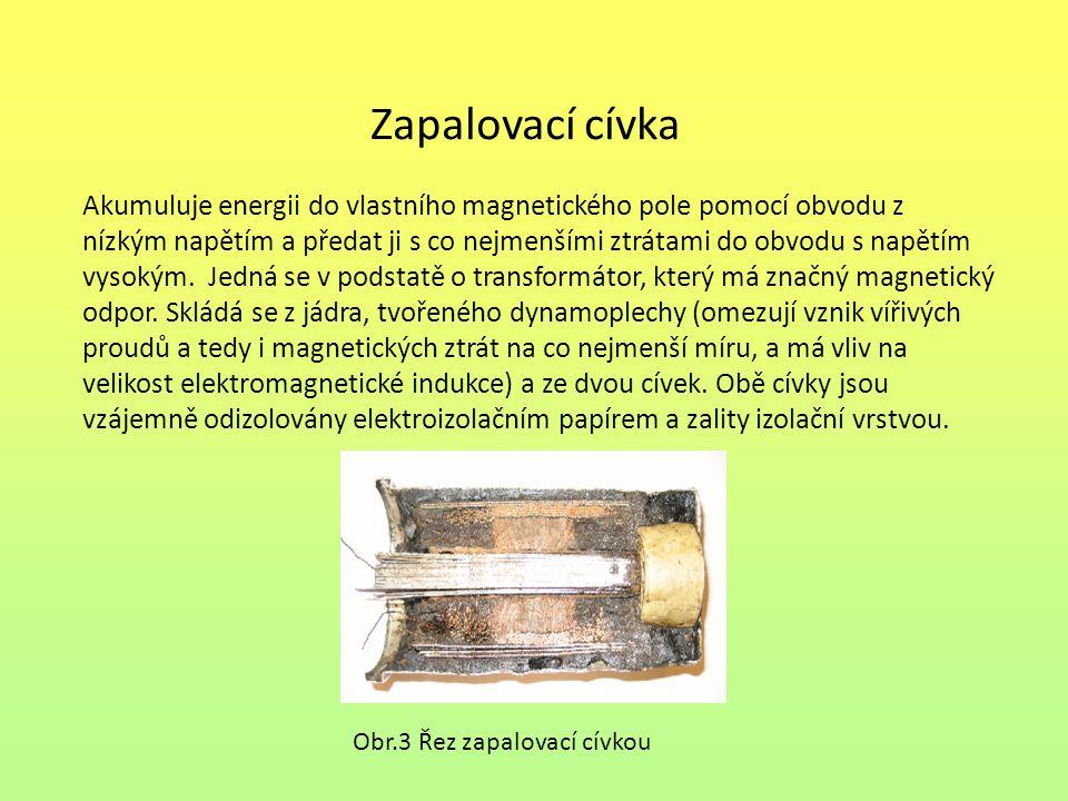 Zapalovací cívka Akumuluje energii do vlastního magnetického pole pomocí obvodu z nízkým napětím a předat ji s co nejmenšími ztrátami do obvodu s napětím vysokým.