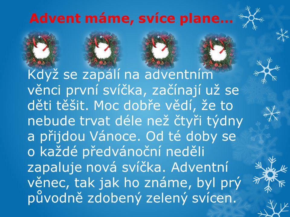 Advent máme, svíce plane… Když se zapálí na adventním věnci první svíčka, začínají už se děti těšit.