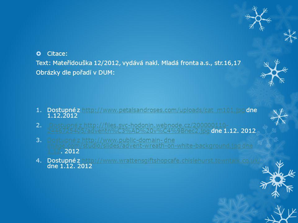  Citace: Text: Mateřídouška 12/2012, vydává nakl. Mladá fronta a.s., str.16,17 Obrázky dle pořadí v DUM: 1.Dostupné z http://www.petalsandroses.com/u