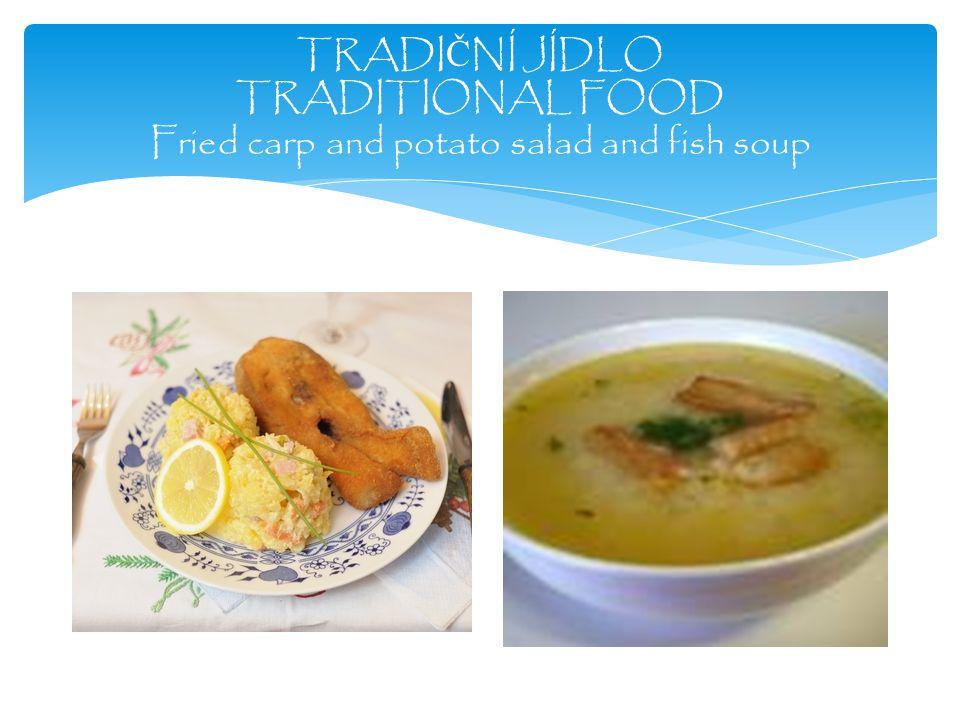 TRADI Č NÍ JÍDLO TRADITIONAL FOOD Fried carp and potato salad and fish soup