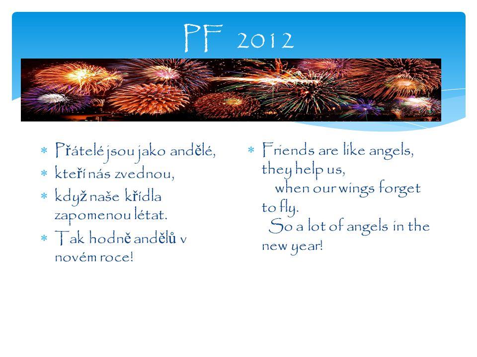 PF 2012  P ř átelé jsou jako and ě lé,  kte ř í nás zvednou,  kdy ž naše k ř ídla zapomenou létat.