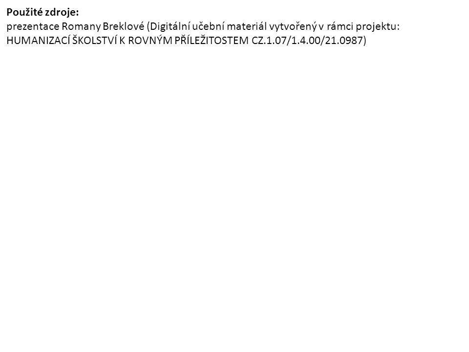 Použité zdroje: prezentace Romany Breklové (Digitální učební materiál vytvořený v rámci projektu: HUMANIZACÍ ŠKOLSTVÍ K ROVNÝM PŘÍLEŽITOSTEM CZ.1.07/1
