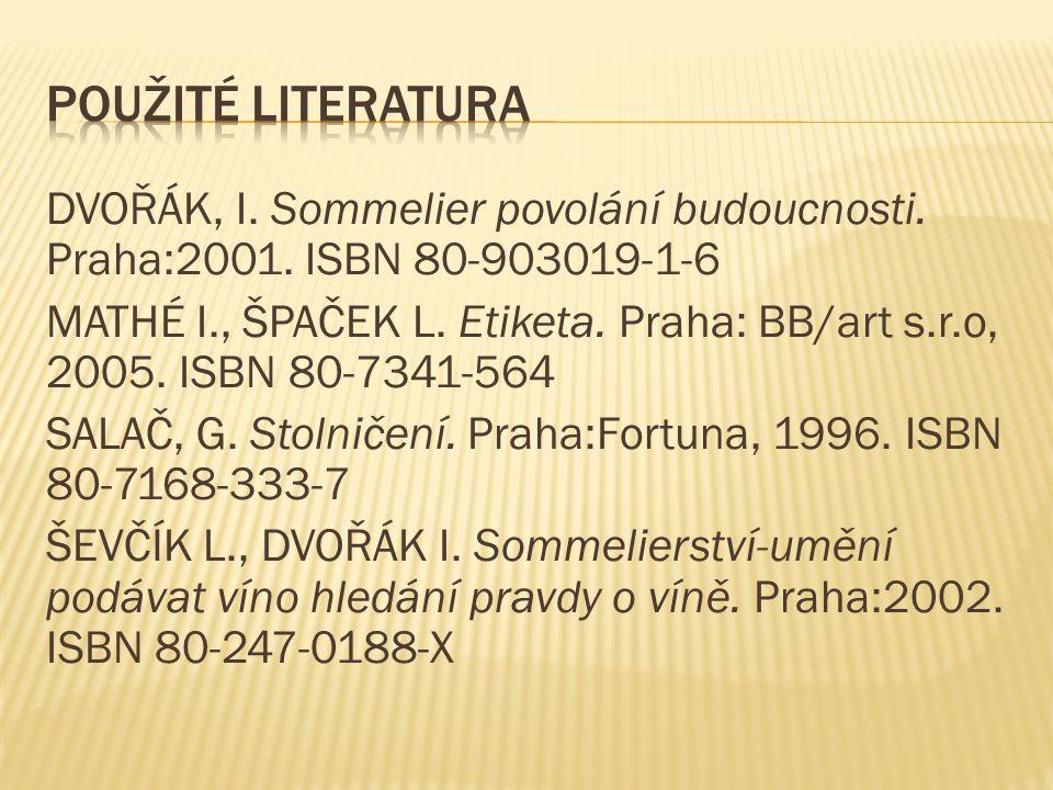 DVOŘÁK, I. Sommelier povolání budoucnosti. Praha:2001. ISBN 80-903019-1-6 MATHÉ I., ŠPAČEK L. Etiketa. Praha: BB/art s.r.o, 2005. ISBN 80-7341-564 SAL