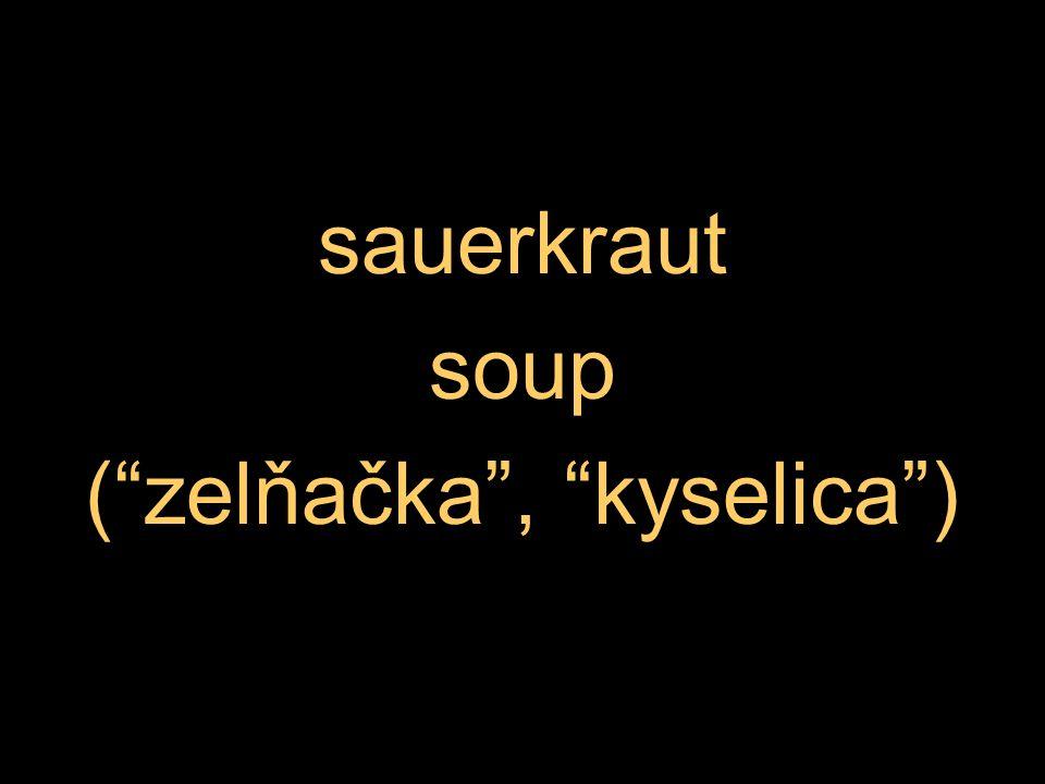 sauerkraut soup ( zelňačka , kyselica )