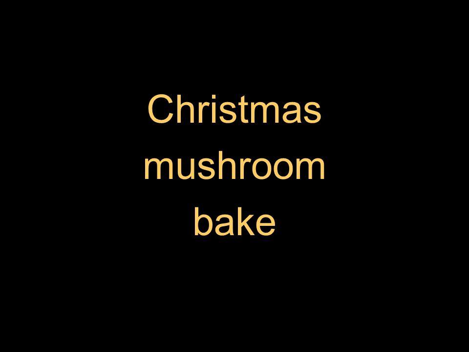 Christmas mushroom bake