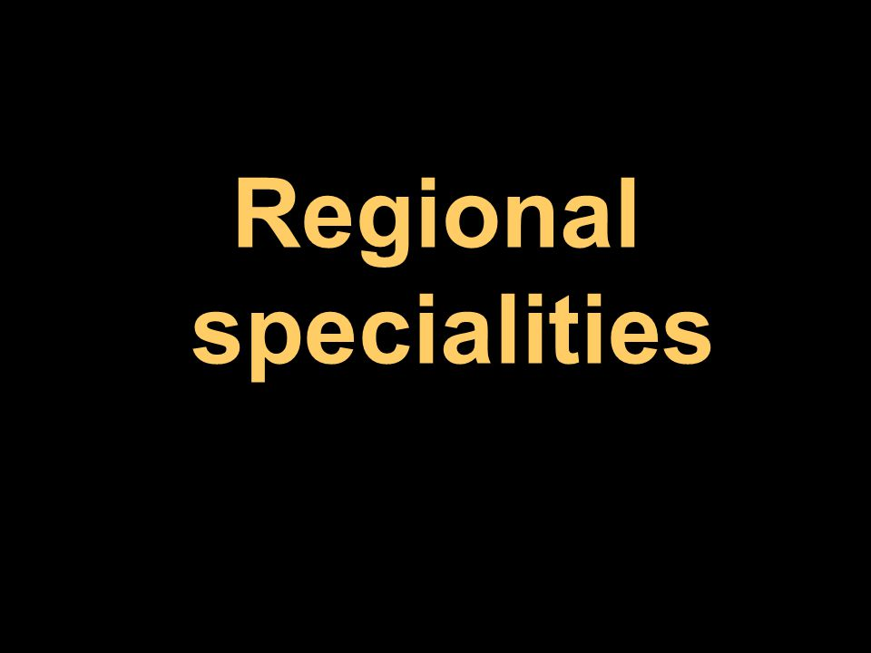 Regional specialities