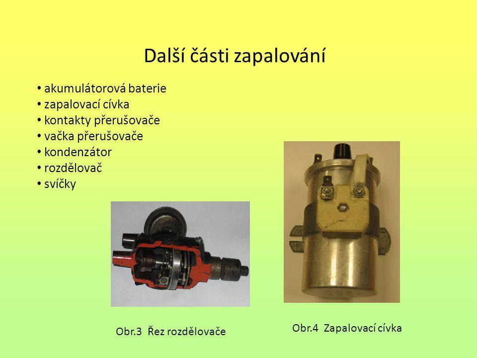 Další části zapalování akumulátorová baterie zapalovací cívka kontakty přerušovače vačka přerušovače kondenzátor rozdělovač svíčky Obr.3 Řez rozdělova