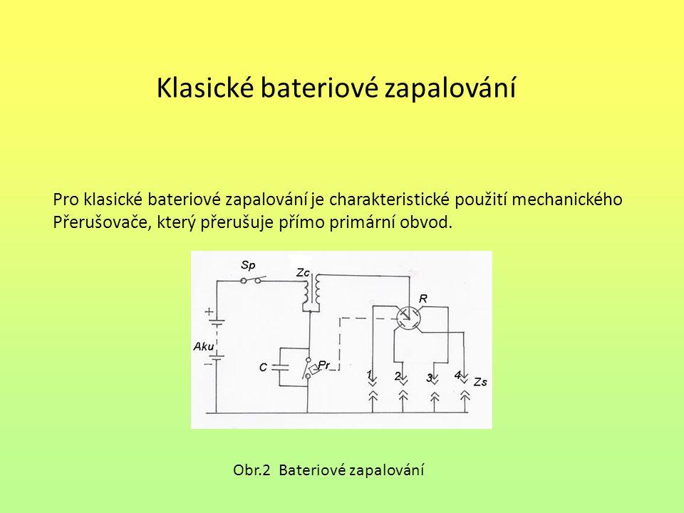 Klasické bateriové zapalování Pro klasické bateriové zapalování je charakteristické použití mechanického Přerušovače, který přerušuje přímo primární o