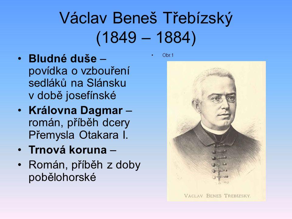 Václav Beneš Třebízský (1849 – 1884) Bludné duše – povídka o vzbouření sedláků na Slánsku v době josefínské Královna Dagmar – román, příběh dcery Přemysla Otakara I.
