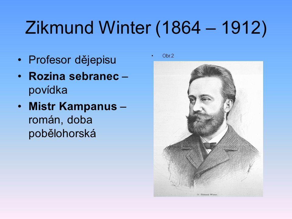 Zikmund Winter (1864 – 1912) Profesor dějepisu Rozina sebranec – povídka Mistr Kampanus – román, doba pobělohorská Obr.2