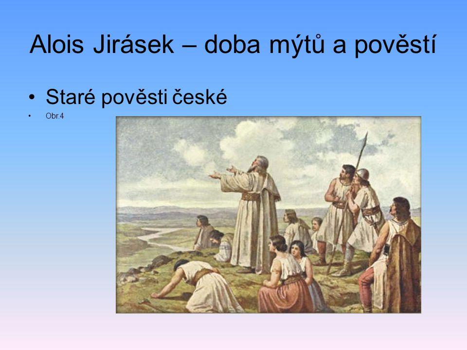 Alois Jirásek – doba mýtů a pověstí Staré pověsti české Obr.4