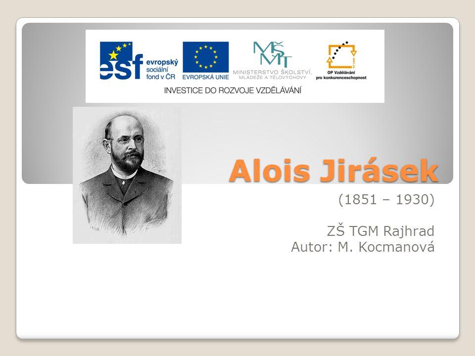 Alois Jirásek (1851 – 1930) ZŠ TGM Rajhrad Autor: M. Kocmanová