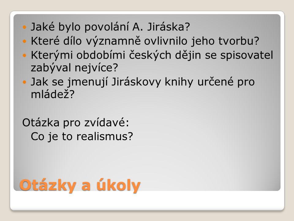 Otázky a úkoly Jaké bylo povolání A. Jiráska? Které dílo významně ovlivnilo jeho tvorbu? Kterými obdobími českých dějin se spisovatel zabýval nejvíce?